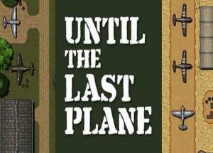 Until the Last Plane PC Game Free Download